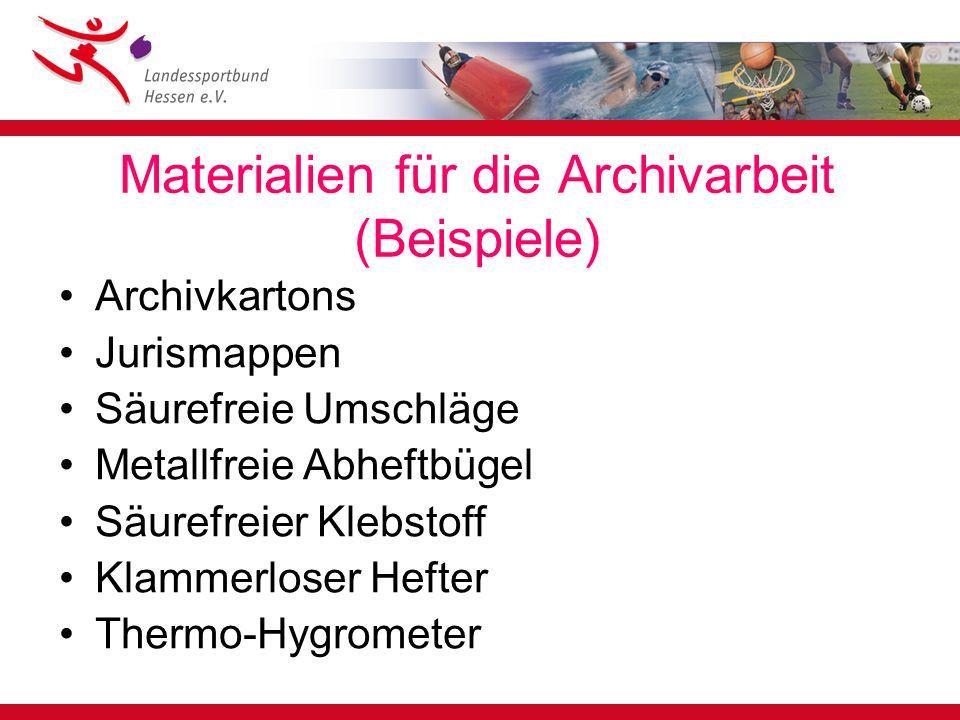 Materialien für die Archivarbeit (Beispiele) Archivkartons Jurismappen Säurefreie Umschläge Metallfreie Abheftbügel Säurefreier Klebstoff Klammerloser