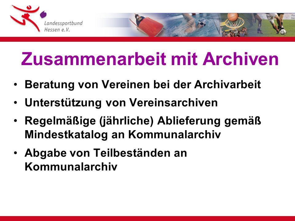 Zusammenarbeit mit Archiven Beratung von Vereinen bei der Archivarbeit Unterstützung von Vereinsarchiven Regelmäßige (jährliche) Ablieferung gemäß Min