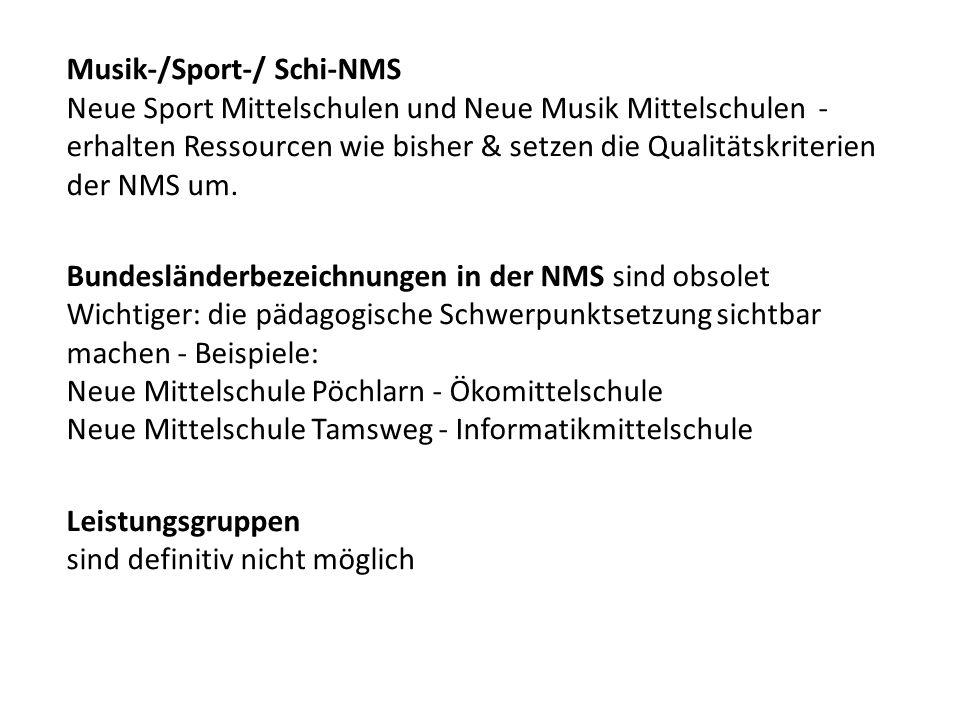 Musik-/Sport-/ Schi-NMS Neue Sport Mittelschulen und Neue Musik Mittelschulen - erhalten Ressourcen wie bisher & setzen die Qualitätskriterien der NMS um.