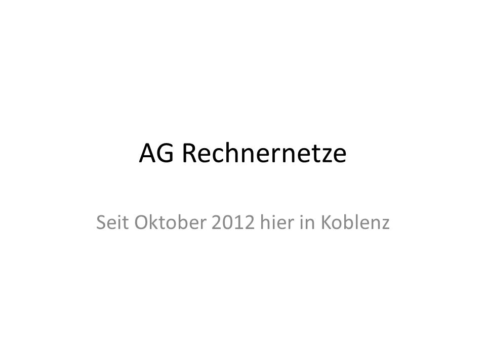 AG Rechnernetze Seit Oktober 2012 hier in Koblenz