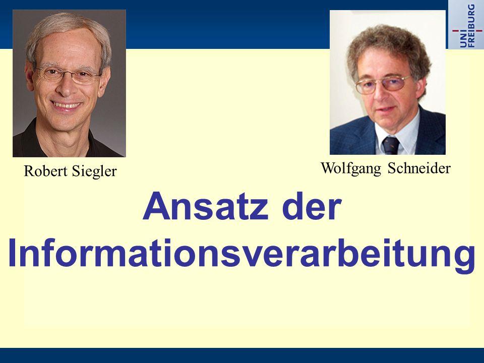 Ansatz der Informationsverarbeitung Wolfgang Schneider Robert Siegler
