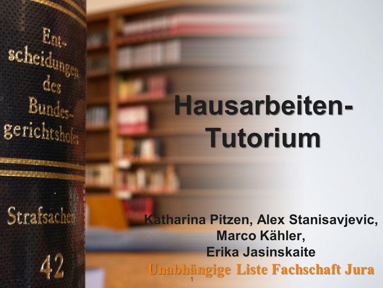 Hausarbeiten- Tutorium Katharina Pitzen, Alex Stanisavjevic, Marco Kähler, Erika Jasinskaite Unabhängige Liste Fachschaft Jura 1