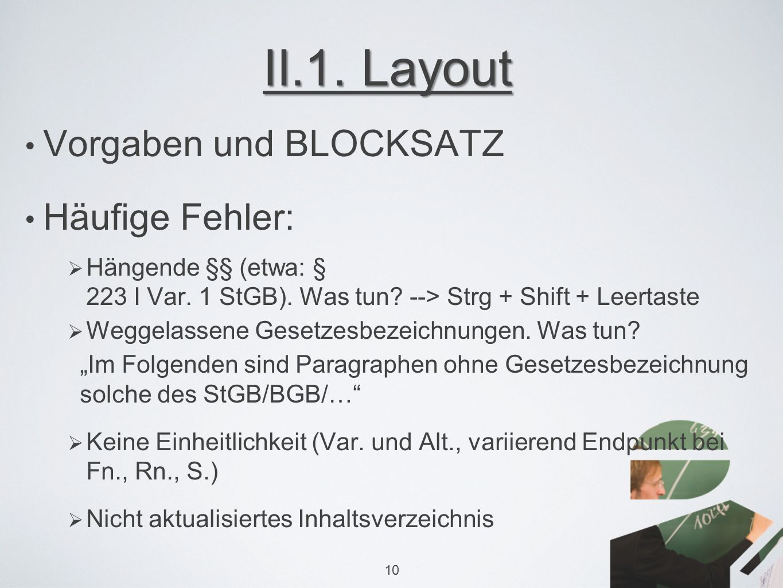 II.1. Layout Vorgaben und BLOCKSATZ Häufige Fehler:  Hängende §§ (etwa: § 223 I Var.