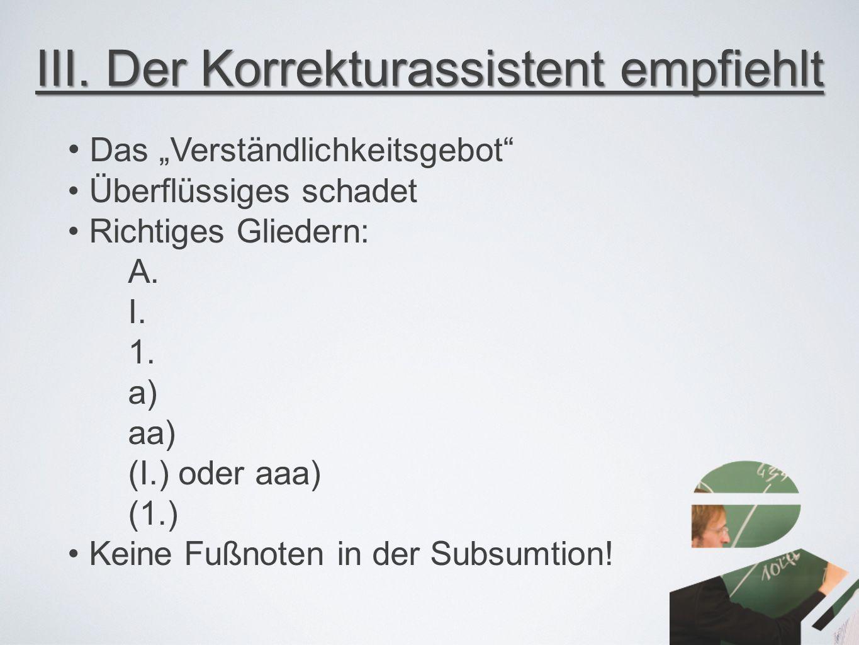 """III. Der Korrekturassistent empfiehlt Das """"Verständlichkeitsgebot"""" Überflüssiges schadet Richtiges Gliedern: A. I. 1. a) aa) (I.) oder aaa) (1.) Keine"""