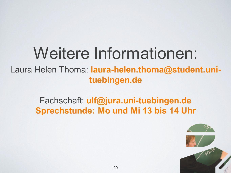 Weitere Informationen: Laura Helen Thoma: laura-helen.thoma@student.uni- tuebingen.de Fachschaft: ulf@jura.uni-tuebingen.de Sprechstunde: Mo und Mi 13 bis 14 Uhr 20