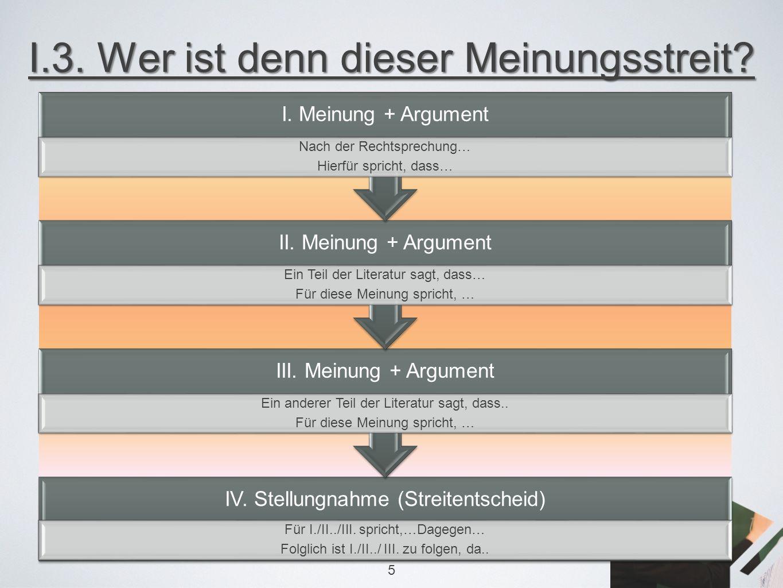 """I.3.Wer ist denn dieser Meinungsstreit. 6 Abschließende Subsumtion """"Demnach… und somit… IV."""