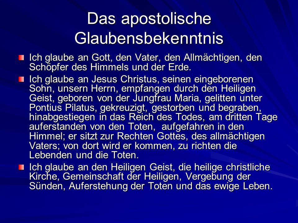 Das apostolische Glaubensbekenntnis Ich glaube an Gott, den Vater, den Allmächtigen, den Schöpfer des Himmels und der Erde. Ich glaube an Jesus Christ
