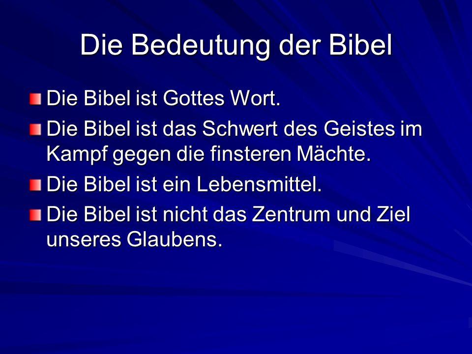 Die Bedeutung der Bibel Die Bibel ist Gottes Wort. Die Bibel ist das Schwert des Geistes im Kampf gegen die finsteren Mächte. Die Bibel ist ein Lebens