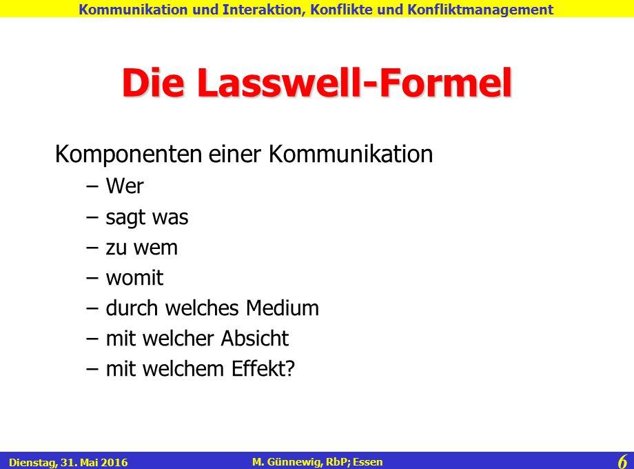 6 M. Günnewig, RbP; Essen Kommunikation und Interaktion, Konflikte und Konfliktmanagement Dienstag, 31. Mai 2016 Die Lasswell-Formel Komponenten einer