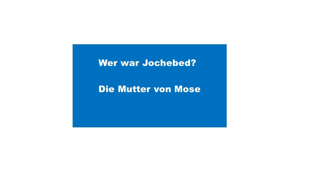 Wer war Jochebed Die Mutter von Mose