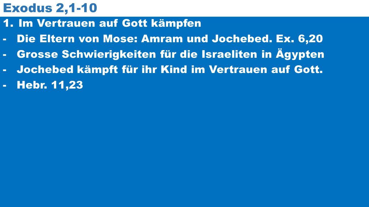 Exodus 2,1-10 1.Im Vertrauen auf Gott kämpfen -Die Eltern von Mose: Amram und Jochebed.