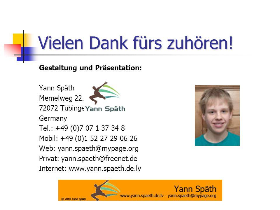 Vielen Dank fürs zuhören! Gestaltung und Präsentation: Yann Späth Memelweg 22. 72072 Tübingen Germany Tel.: +49 (0)7 07 1 37 34 8 Mobil: +49 (0)1 52 2