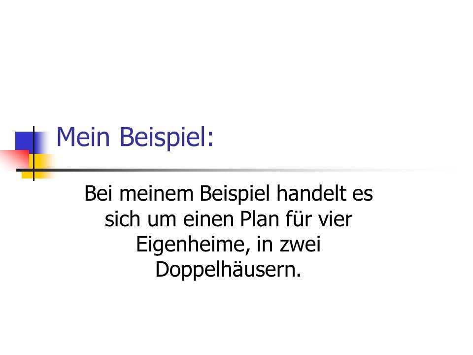 Mein Beispiel: Bei meinem Beispiel handelt es sich um einen Plan für vier Eigenheime, in zwei Doppelhäusern.