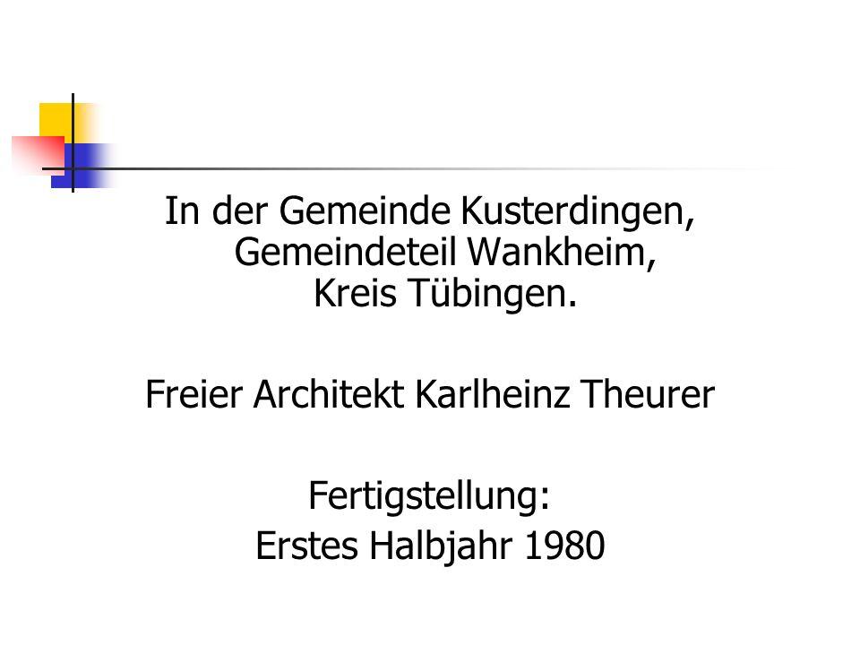 In der Gemeinde Kusterdingen, Gemeindeteil Wankheim, Kreis Tübingen. Freier Architekt Karlheinz Theurer Fertigstellung: Erstes Halbjahr 1980