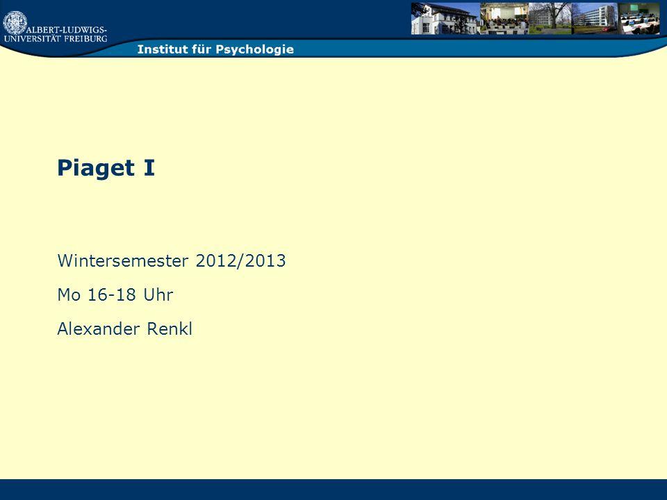 Piaget I Wintersemester 2012/2013 Mo 16-18 Uhr Alexander Renkl
