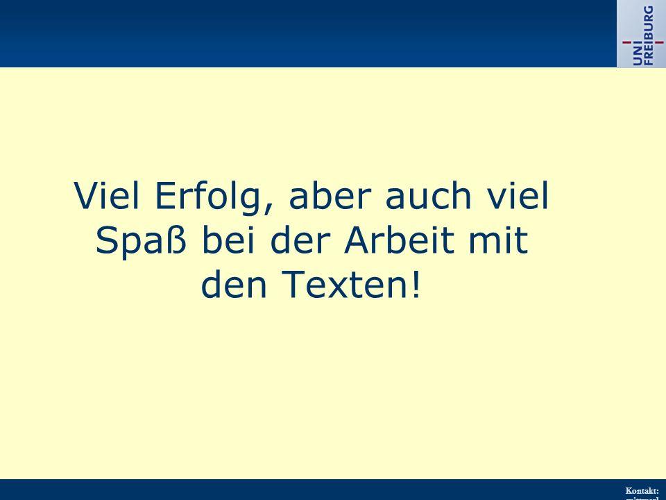 Kontakt: wittwerl @psychol ogie.uni- freiburg.d e URL: http://w ww.psych ologie.uni - freiburg.d e/einricht ungen/Pa edagogisc he/ Viel Erfolg, aber auch viel Spaß bei der Arbeit mit den Texten!