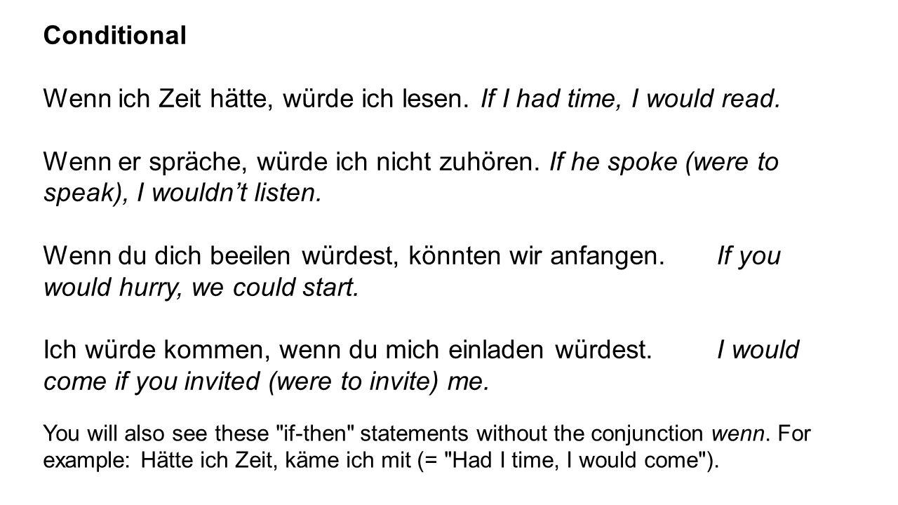 Conditional Wenn ich Zeit hätte, würde ich lesen. If I had time, I would read.