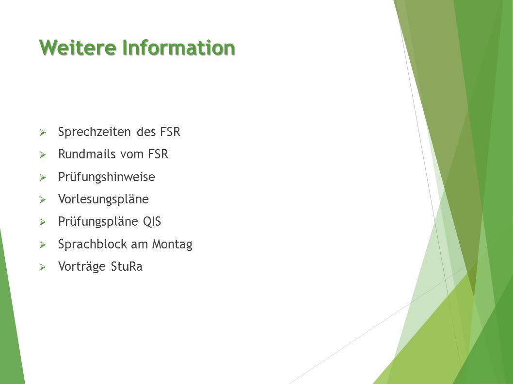 Weitere Information  Sprechzeiten des FSR  Rundmails vom FSR  Prüfungshinweise  Vorlesungspläne  Prüfungspläne QIS  Sprachblock am Montag  Vorträge StuRa