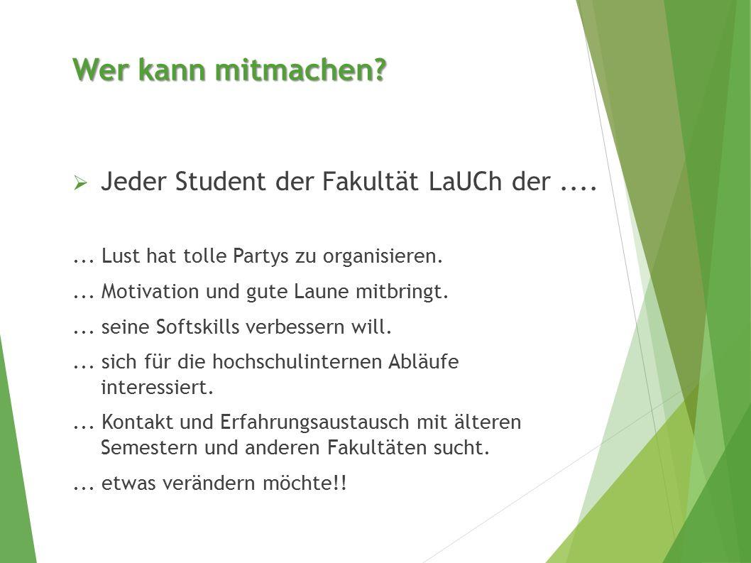 Wer kann mitmachen.  Jeder Student der Fakultät LaUCh der.......