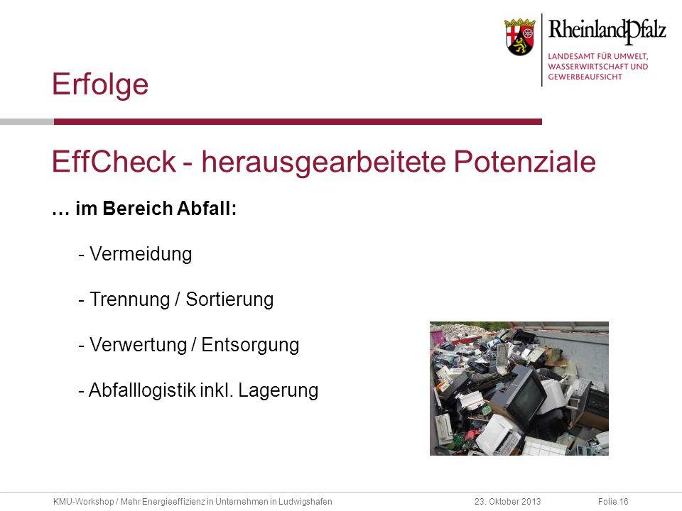 Folie 1623. Oktober 2013KMU-Workshop / Mehr Energieeffizienz in Unternehmen in Ludwigshafen EffCheck - herausgearbeitete Potenziale Erfolge … im Berei