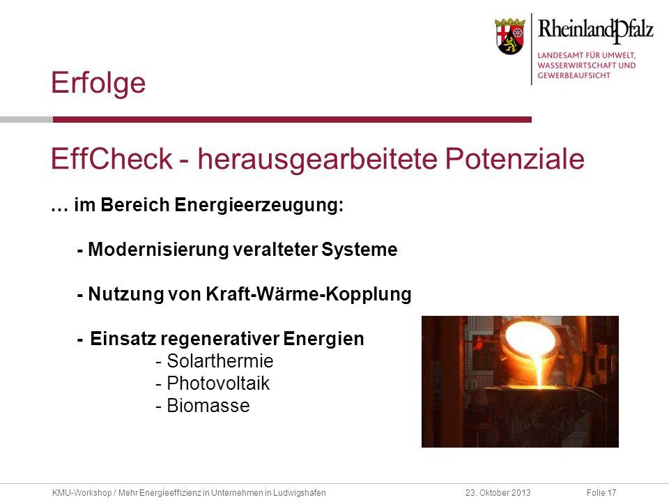 Folie 1723. Oktober 2013KMU-Workshop / Mehr Energieeffizienz in Unternehmen in Ludwigshafen EffCheck - herausgearbeitete Potenziale Erfolge … im Berei