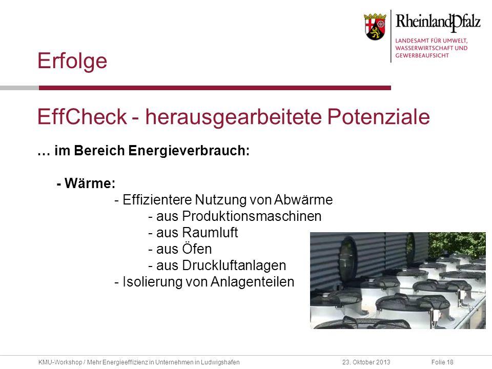 Folie 1823. Oktober 2013KMU-Workshop / Mehr Energieeffizienz in Unternehmen in Ludwigshafen EffCheck - herausgearbeitete Potenziale Erfolge … im Berei