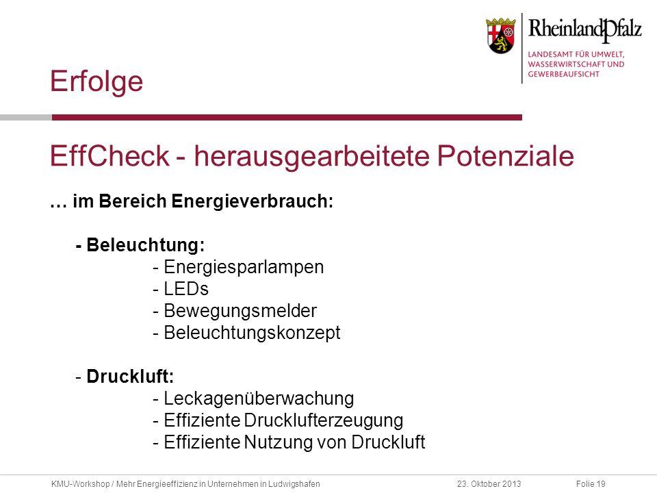 Folie 1923. Oktober 2013KMU-Workshop / Mehr Energieeffizienz in Unternehmen in Ludwigshafen EffCheck - herausgearbeitete Potenziale Erfolge … im Berei