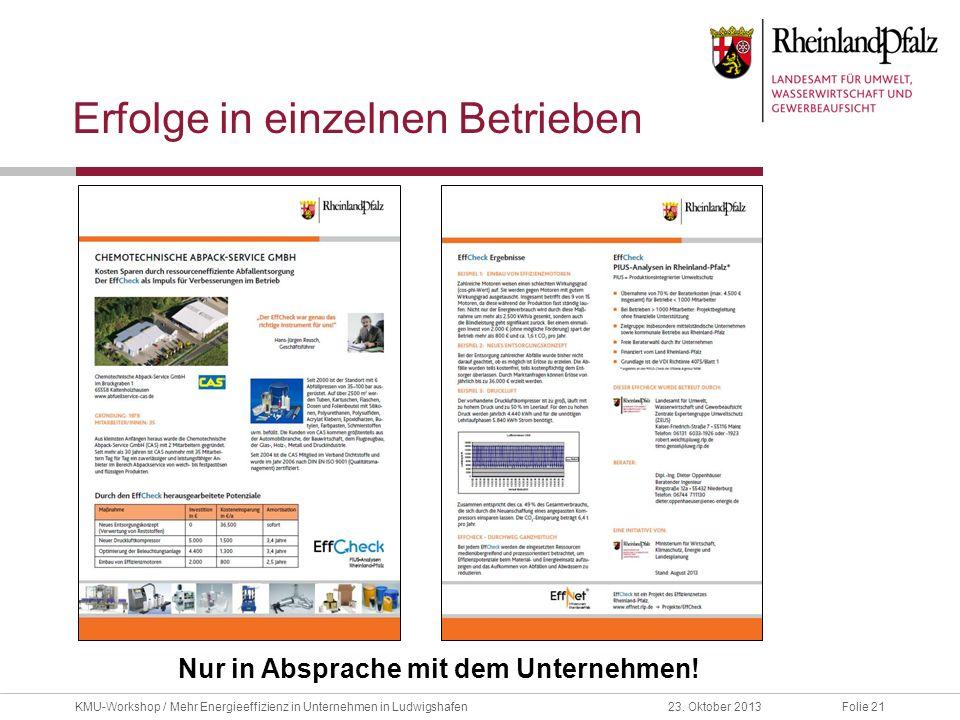 Folie 2123. Oktober 2013KMU-Workshop / Mehr Energieeffizienz in Unternehmen in Ludwigshafen Erfolge in einzelnen Betrieben Nur in Absprache mit dem Un