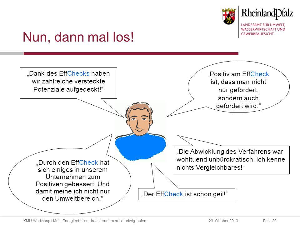 """Folie 2323. Oktober 2013KMU-Workshop / Mehr Energieeffizienz in Unternehmen in Ludwigshafen Nun, dann mal los! """"Dank des EffChecks haben wir zahlreich"""