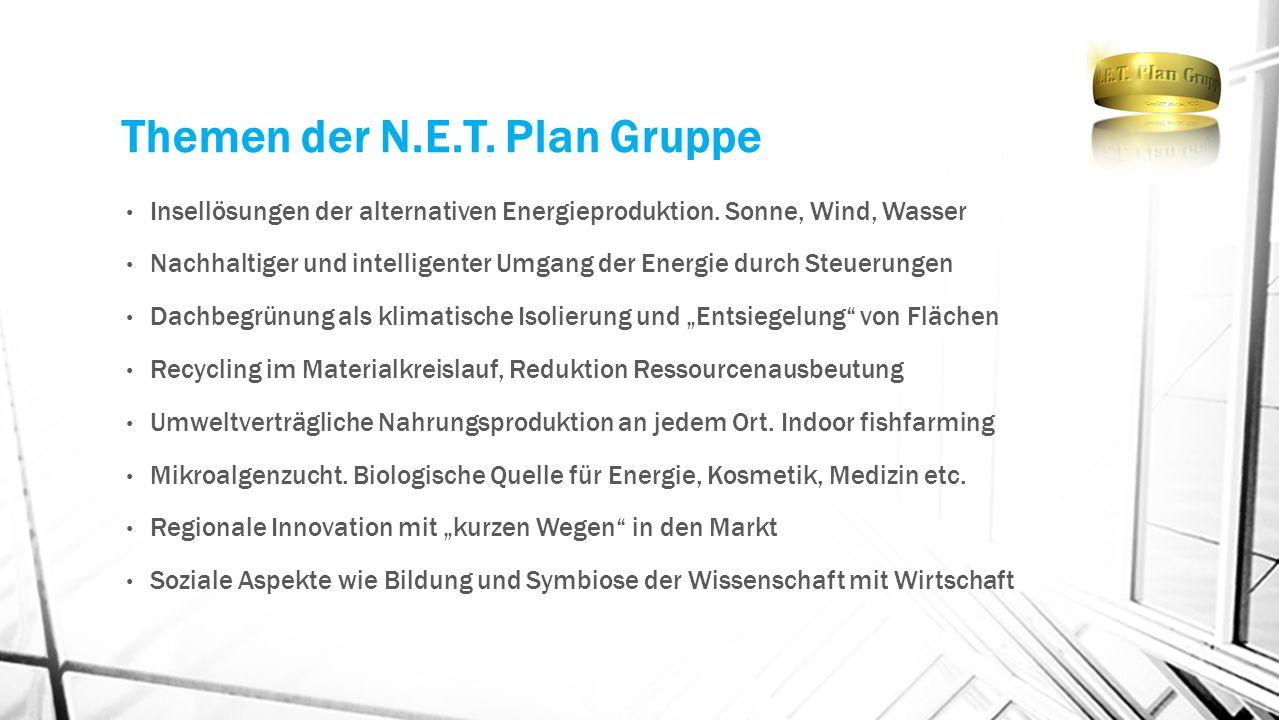 Themen der N.E.T. Plan Gruppe Insellösungen der alternativen Energieproduktion. Sonne, Wind, Wasser Nachhaltiger und intelligenter Umgang der Energie