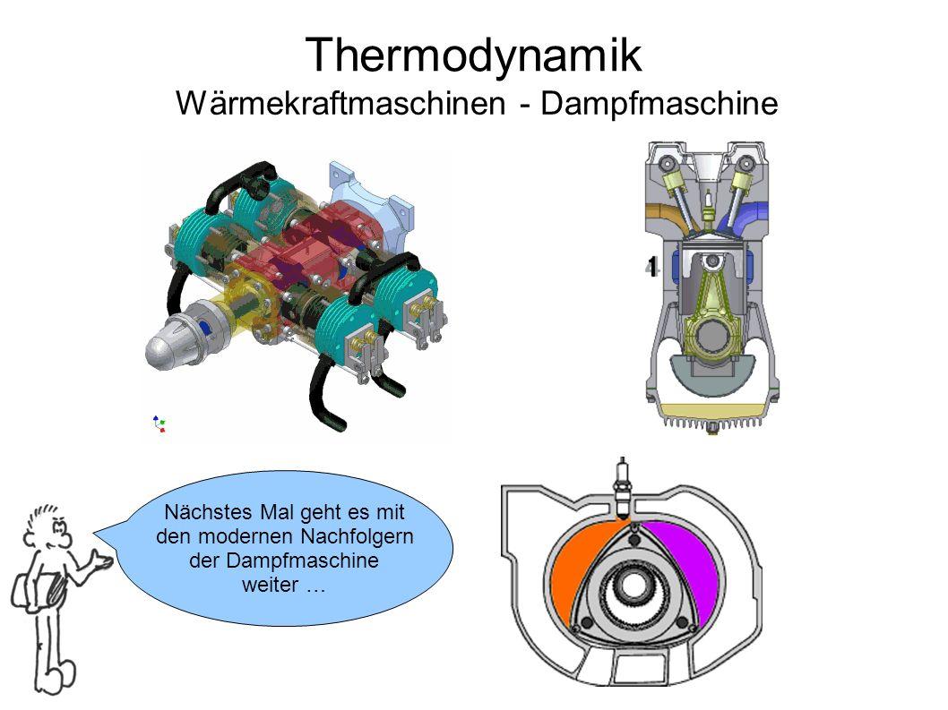 Thermodynamik Wärmekraftmaschinen - Dampfmaschine Nächstes Mal geht es mit den modernen Nachfolgern der Dampfmaschine weiter …
