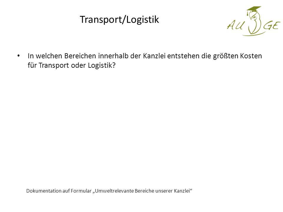 Transport/Logistik In welchen Bereichen innerhalb der Kanzlei entstehen die größten Kosten für Transport oder Logistik.