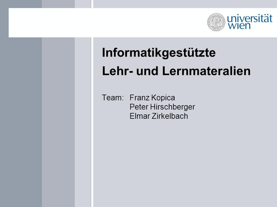 Informatikgestützte Lehr- und Lernmateralien Team: Franz Kopica Peter Hirschberger Elmar Zirkelbach