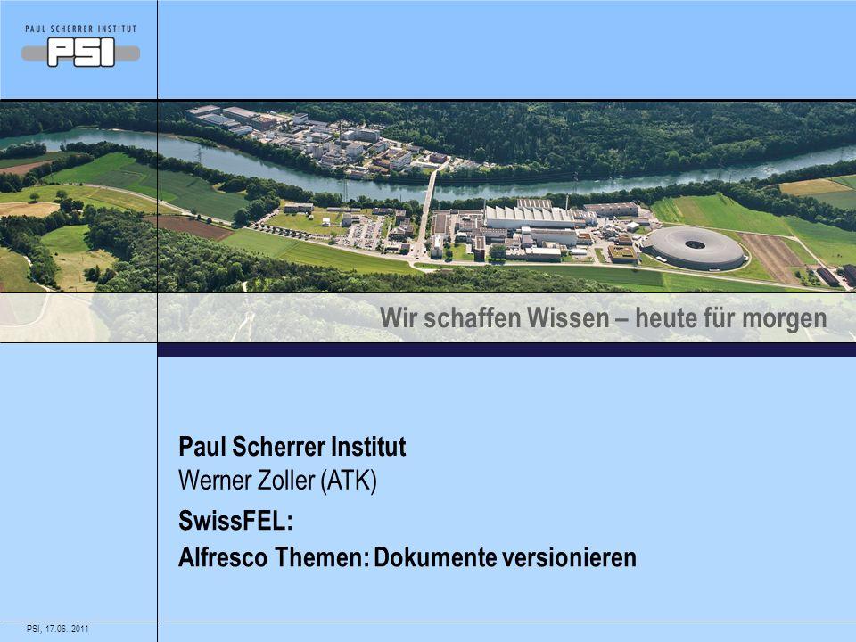 Wir schaffen Wissen – heute für morgen Paul Scherrer Institut SwissFEL: Alfresco Themen: Dokumente versionieren Werner Zoller (ATK) PSI,17.06..2011