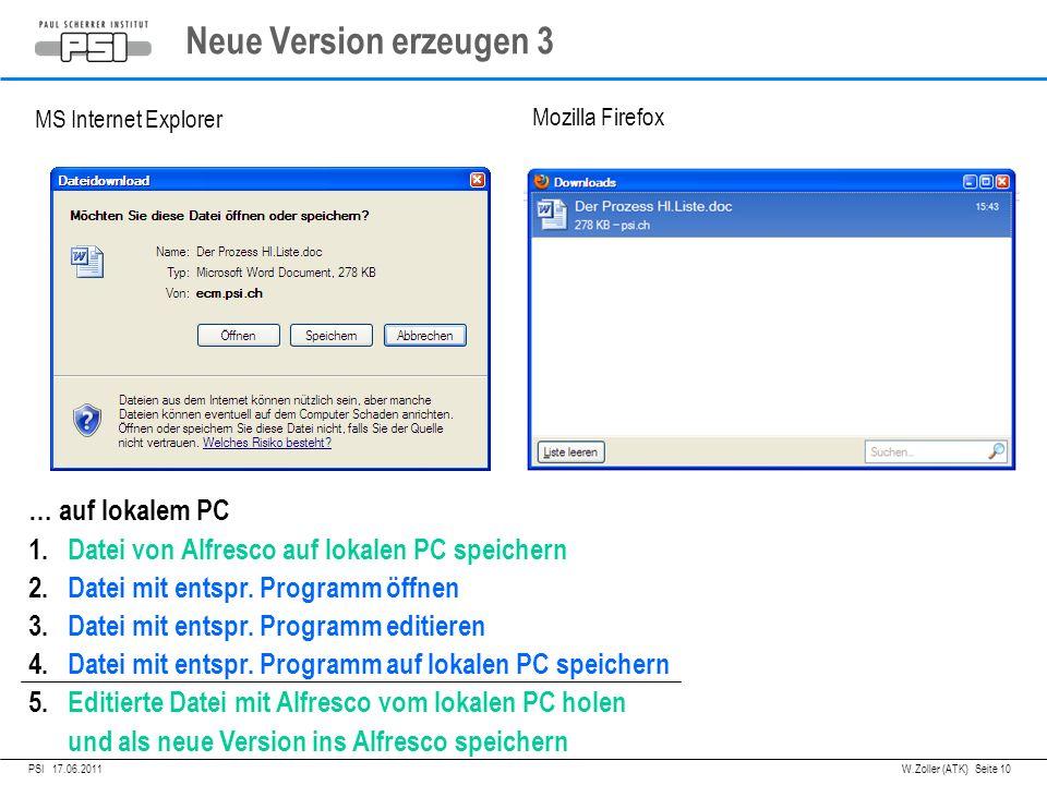 05.04.2011PSI, Neue Version erzeugen 3 PSI 17.06.2011 MS Internet Explorer W.Zoller (ATK) Seite 10 Mozilla Firefox … auf lokalem PC 1.Datei von Alfresco auf lokalen PC speichern 2.Datei mit entspr.