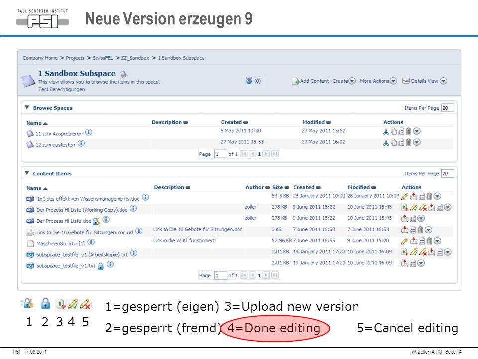 05.04.2011PSI,W.Zoller (ATK) Seite 14 Neue Version erzeugen 9 PSI 17.06.2011 1 2 3 4 5 1=gesperrt (eigen) 3=Upload new version 2=gesperrt (fremd) 4=Done editing 5=Cancel editing
