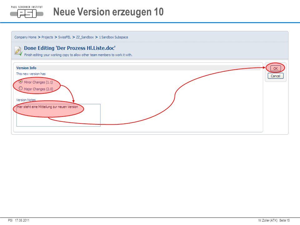 05.04.2011PSI, Neue Version erzeugen 10 PSI 17.06.2011 W.Zoller (ATK) Seite 15