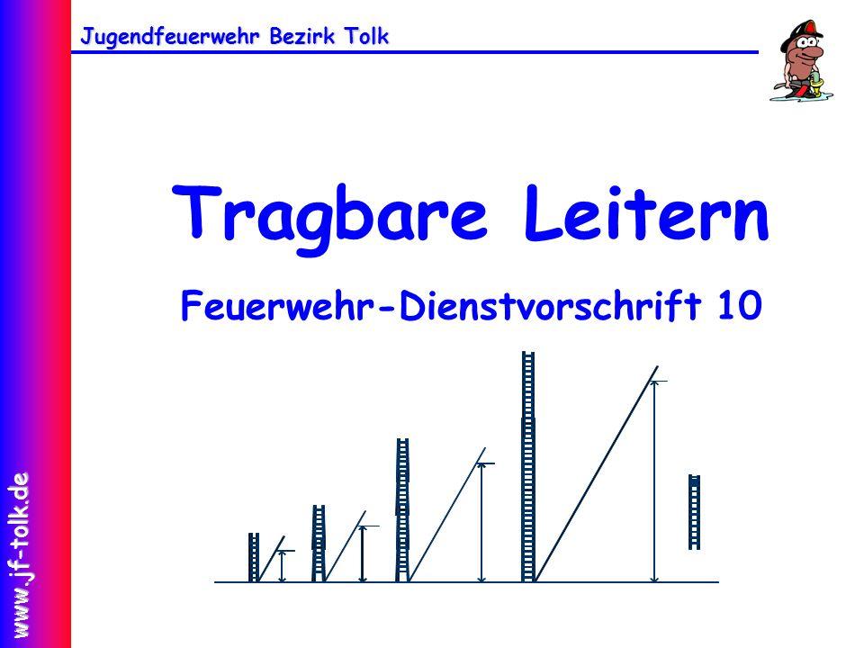 Jugendfeuerwehr Bezirk Tolk www.jf-tolk.de Tragbare Leitern Feuerwehr-Dienstvorschrift 10