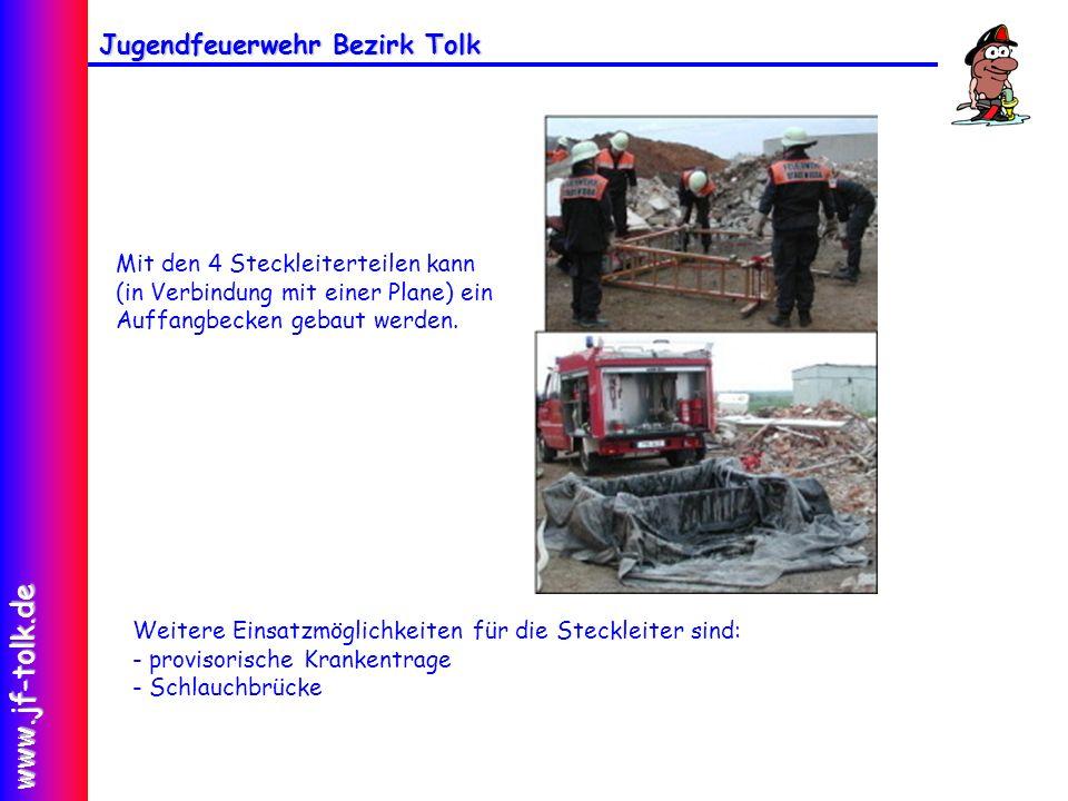 Jugendfeuerwehr Bezirk Tolk www.jf-tolk.de Mit den 4 Steckleiterteilen kann (in Verbindung mit einer Plane) ein Auffangbecken gebaut werden. Weitere E