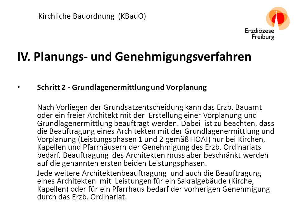 IV. Planungs- und Genehmigungsverfahren Schritt 2 - Grundlagenermittlung und Vorplanung Nach Vorliegen der Grundsatzentscheidung kann das Erzb. Bauamt