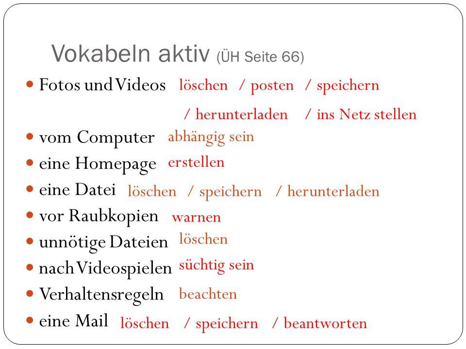 Vokabeln aktiv (ÜH Seite 66) Fotos und Videos vom Computer eine Homepage eine Datei vor Raubkopien unnötige Dateien nach Videospielen Verhaltensregeln