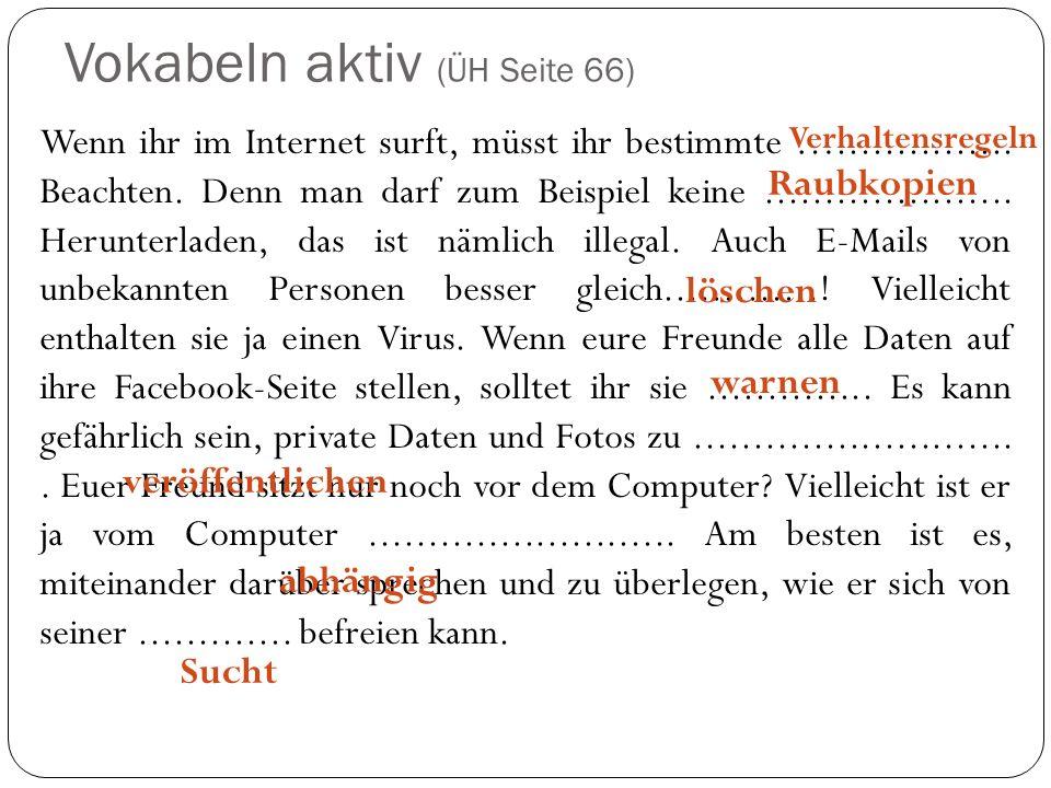 Vokabeln aktiv (ÜH Seite 66) Wenn ihr im Internet surft, müsst ihr bestimmte …............... Beachten. Denn man darf zum Beispiel keine..............