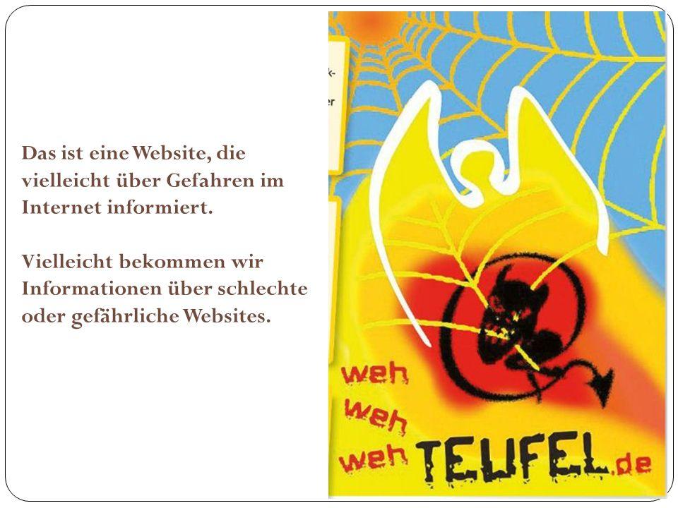 Das ist eine Website, die vielleicht über Gefahren im Internet informiert. Vielleicht bekommen wir Informationen über schlechte oder gefährliche Websi