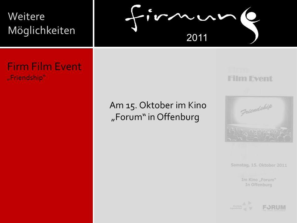 """Weitere Möglichkeiten Firm Film Event """"Friendship 2011 Am 15. Oktober im Kino """"Forum in Offenburg"""