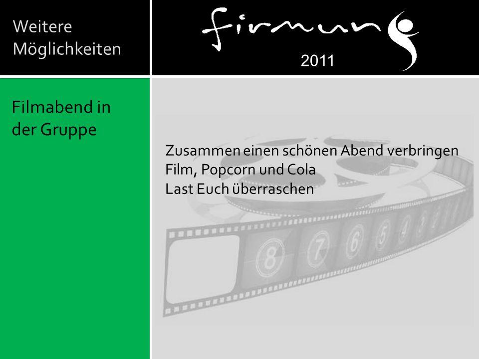 Weitere Möglichkeiten Filmabend in der Gruppe 2011 Zusammen einen schönen Abend verbringen Film, Popcorn und Cola Last Euch überraschen