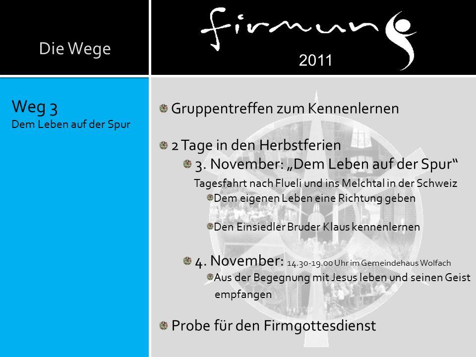 Die Wege Weg 3 Dem Leben auf der Spur 2011 Gruppentreffen zum Kennenlernen 2 Tage in den Herbstferien 3.
