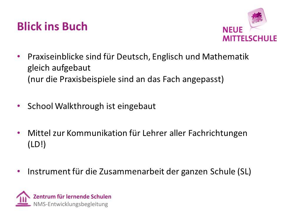 Blick ins Buch Praxiseinblicke sind für Deutsch, Englisch und Mathematik gleich aufgebaut (nur die Praxisbeispiele sind an das Fach angepasst) School Walkthrough ist eingebaut Mittel zur Kommunikation für Lehrer aller Fachrichtungen (LD!) Instrument für die Zusammenarbeit der ganzen Schule (SL)