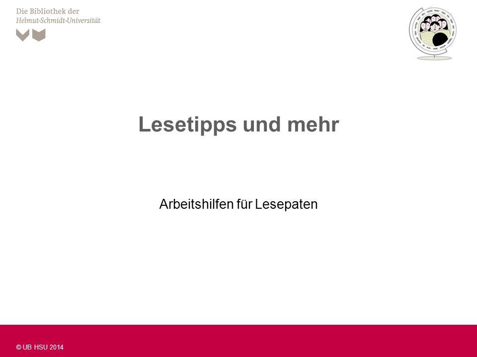 Folie 1 © UB HSU 2014 Lesetipps und mehr Arbeitshilfen für Lesepaten