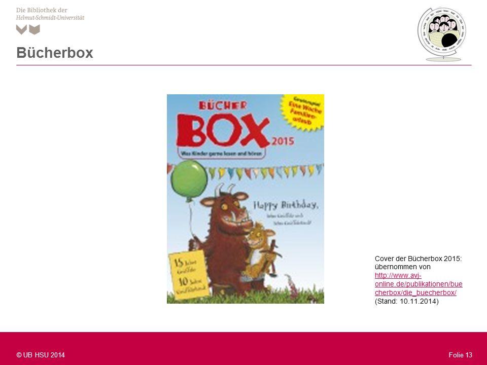 Folie 13 © UB HSU 2014 Folie 13 Bücherbox Cover der Bücherbox 2015: übernommen von http://www.avj- online.de/publikationen/bue cherbox/die_buecherbox/ http://www.avj- online.de/publikationen/bue cherbox/die_buecherbox/ (Stand: 10.11.2014)