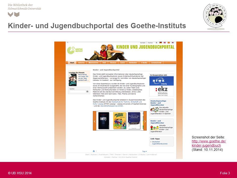 Folie 3 © UB HSU 2014 Folie 3 Kinder- und Jugendbuchportal des Goethe-Instituts Screenshot der Seite: http://www.goethe.de/ kinder-jugendbuch (Stand: 10.11.2014)